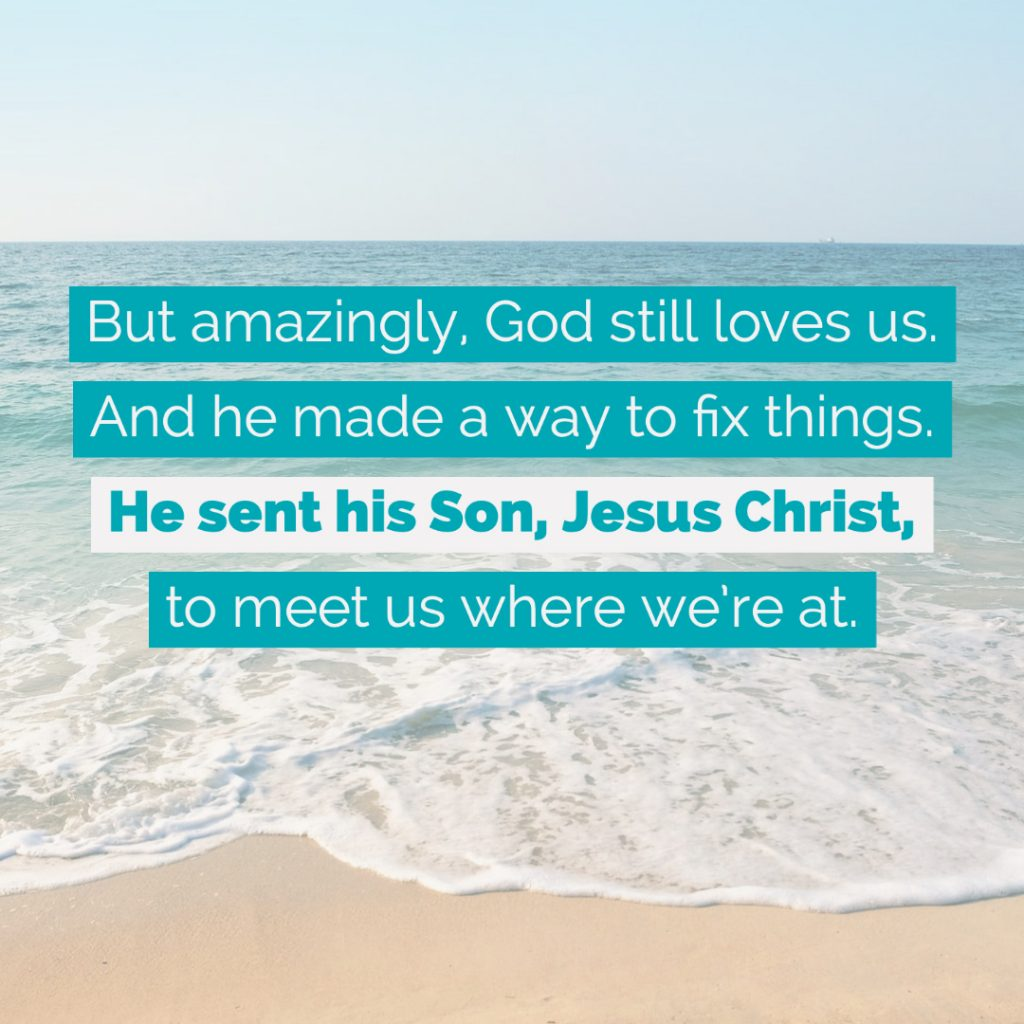 God sent Jesus to meet us where we're at