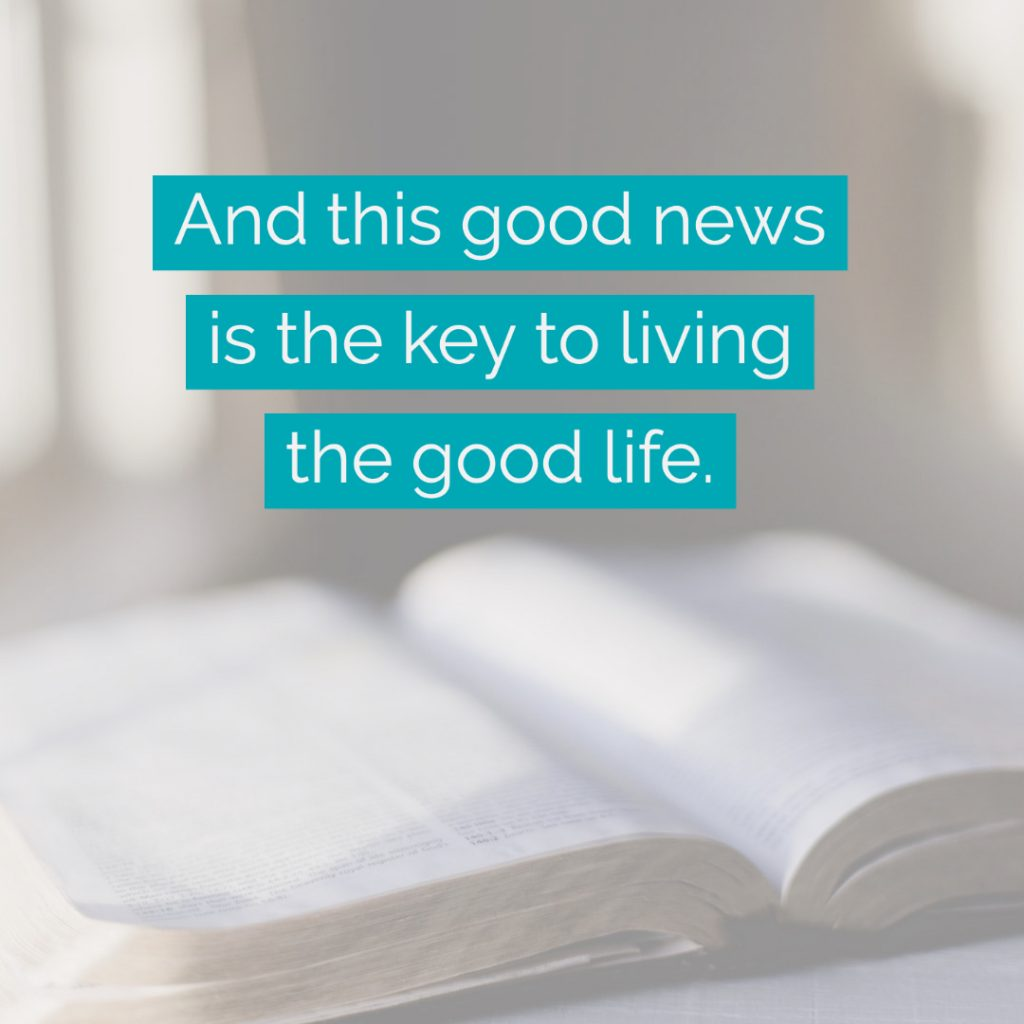 This good news is the key to living the good life.